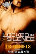 Locked In Silence ebook by J.C. Daniels, Shiloh Walker