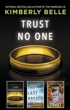 Trust No One - The Marriage Lie\The Last Breath\The Ones We Trust ebook by Kimberly Belle