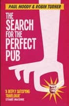 The Search for the Perfect Pub ebook by Paul Moody,Robin Turner