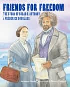 Friends for Freedom - The Story of Susan B. Anthony & Frederick Douglass ebook by Suzanne Slade