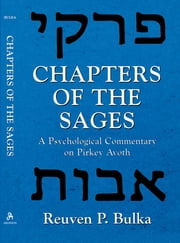 Chapters of the Sages - A Psychological Commentary on Pirkey Avoth ebook by Reuven P. Bulka