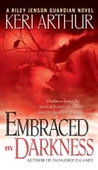 Embraced By Darkness - A Riley Jenson Guardian Novel ebook by Keri Arthur