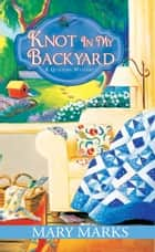 Knot in My Backyard ebook by Mary Marks