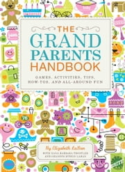 The Grandparents Handbook ebook by Elizabeth Laban,Nana Barbara Trostler,Grandpa Myron Laban