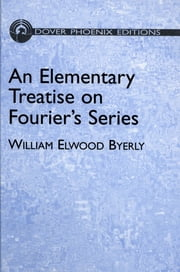An Elementary Treatise on Fourier's Series ebook by William Elwood Byerly