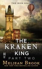 The Kraken King Part II - The Kraken King and the Abominable Worm ebook by Meljean Brook
