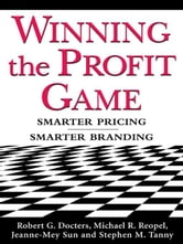 Winning the Profit Game: Smarter Pricing, Smarter Branding ebook by Docters, Robert