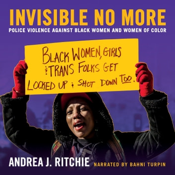 Invisible No More - Police Violence Against Black Women and Women of Color audiobook by Andrea Ritchie