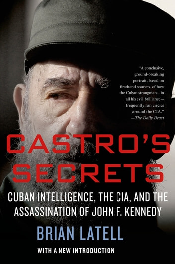 Castro's Secrets - Cuban Intelligence, The CIA, and the Assassination of John F. Kennedy ebook by Brian Latell