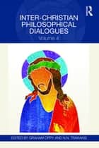 Inter-Christian Philosophical Dialogues - Volume 4 ebook by Graham Oppy, N.N. Trakakis