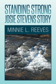 Standing Strong - Josie Stevens Story ebook by Minnie L. Reeves
