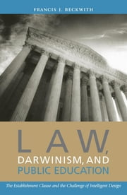 Law, Darwinism, and Public Education - The Establishment Clause and the Challenge of Intelligent Design ebook by Francis J. Beckwith