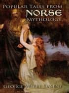 Popular Tales from Norse Mythology ebook by George Webbe Dasent
