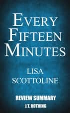 Every Fifteen Minutes by Lisa Scottoline - Review Summary ebook by J.T. Rothing