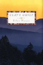 Clay's Quilt ebook by Silas House