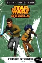 Star Wars Rebels: Ezra's Duel with Danger - A Star Wars Saga Chapter Book ebook by Michael Kogge, Lucasfilm Press