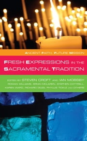 Fresh Expressions in the Sacramental Tradition ebook by Croft, Steven