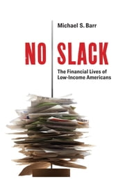 No Slack - The Financial Lives of Low-Income Americans ebook by Michael S. Barr