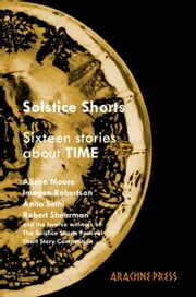 Solstice Shorts - Sixteen Stories about Time ebook by Alison Moore,Cherry Potts,Imogen Robertson,Anita Sethi,Robert Shearman