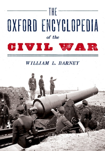 The Oxford Encyclopedia of the Civil War ebook by William L. Barney