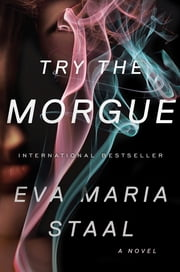 Try the Morgue: A Novel ebook by Eva Maria Staal