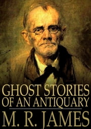 Ghost Stories of an Antiquary: Part One ebook by M. R. James