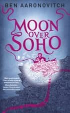 Moon Over Soho - The Second Rivers of London novel ebook by Ben Aaronovitch
