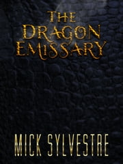 The Dragon Emissary ebook by Mick Sylvestre