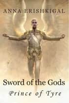 Sword of the Gods: Prince of Tyre - Prince of Tyre ebook by Anna Erishkigal