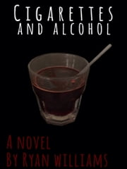 Cigarettes and Alcohol ebook by Ryan Williams