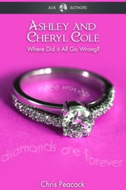 Ashley & Cheryl Cole - Where Did It All Go Wrong? ebook by Chris Peacock