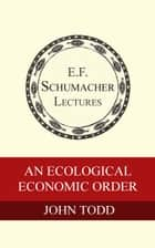 An Ecological Economic Order ebook by John Todd,Hildegarde Hannum