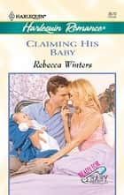 Claiming His Baby ebook by Rebecca Winters