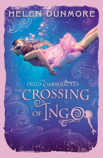 The Crossing of Ingo (The Ingo Chronicles, Book 4) ebook by Helen Dunmore