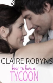 How to Love a Tycoon ebook by Claire Robyns