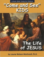 Come and See KIDS: The Life of Jesus ebook by Laurie Watson Manhardt