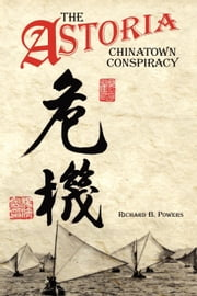 The Astoria Chinatown Conspiracy ebook by Powers, Richard Brian