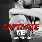 Captivate Me audiobook by Ryan Michele