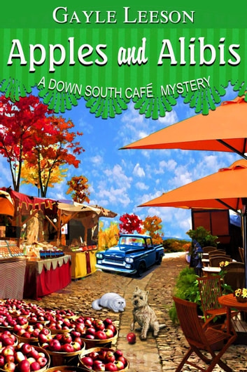 Apples and Alibis - A Down South Cafe Mystery Book, #4 ebook by Gayle Leeson