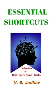 Essential Shortcuts - Essential tricks for everyday life ebook by vitthal jadhav