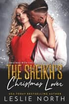 The Sheikh's Christmas Lover - Christmas With The Yared Sheikhs, #3 ebook by Leslie North