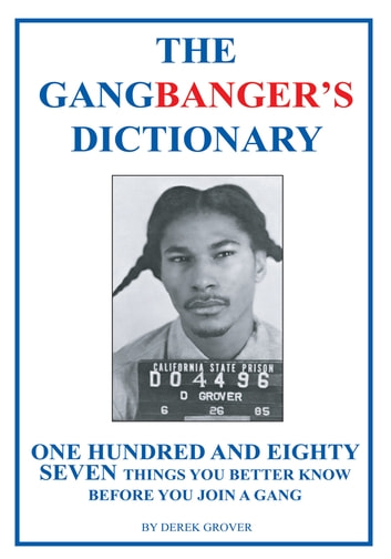 The Gangbanger's Dictionary - One Hundred and Eighty Seven Things You Better Know Before You Join a Gang ebook by Derek Grover