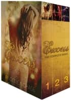 The Excess Series Complete Box Set ebook by Angelica Chase
