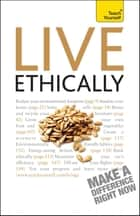 Live Ethically: Teach Yourself ebook by Mac Bride