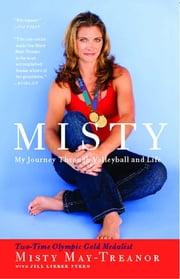 Misty - Digging Deep in Volleyball and Life ebook by Misty May-Treanor, Jill Lieber Steeg