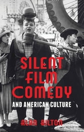Silent Film Comedy and American Culture ebook by Alan Bilton