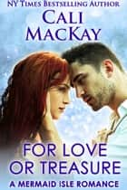 For Love Or Treasure - The Mermaid Isle Series, #2 ebook by Cali MacKay