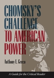 Chomsky's Challenge to American Power - A Guide for the Critical Reader ebook by Anthony F. Greco