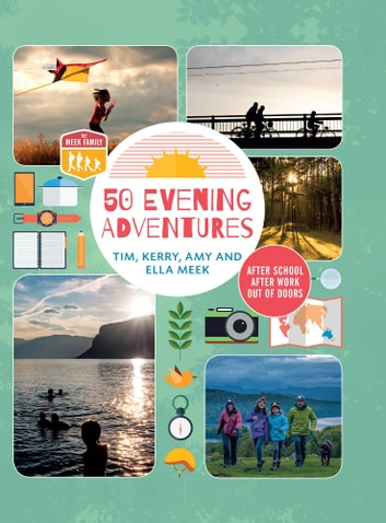50 Evening Adventures - After School, After Work, Out of Doors ebook by Meek Family