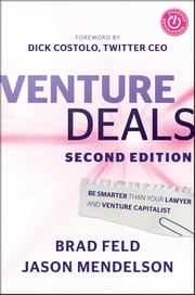 Venture Deals - Be Smarter Than Your Lawyer and Venture Capitalist ebook by Brad Feld,Jason Mendelson,Dick Costolo